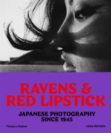 Ravens & Red Lipstick : Japanese Photography Since 1945, Paperback / softback Book
