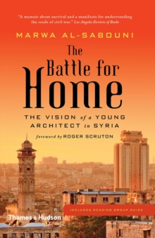 The Battle for Home : Memoir of a Syrian Architect, Paperback Book