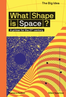 What Shape Is Space? : A primer for the 21st century, Paperback / softback Book