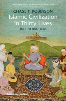 Islamic Civilization in Thirty Lives : The First 1000 Years, Paperback Book