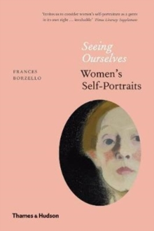 Seeing Ourselves : Women's Self-Portraits, Paperback Book
