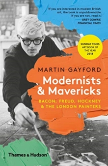 Modernists & Mavericks : Bacon, Freud, Hockney and the London Painters, Paperback / softback Book