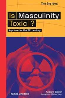Is Masculinity Toxic? : A primer for the 21st century, Paperback / softback Book