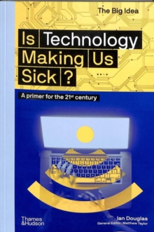 Is Technology Making Us Sick? : A primer for the 21st century, Paperback / softback Book