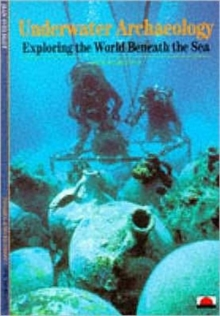 Underwater Archaeology : Exploring the World Beneath the Sea, Paperback Book