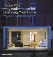 House Plus : Imaginative Ideas for Extending Your Home, Hardback Book