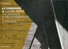 Le Corbusier & Lucien Herve : The Architect & The Photographer - A Dialogue, Hardback Book