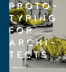 Prototyping for Architects : Real Buildings for the Next Generation of Digital Designers, Hardback Book