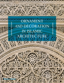 Ornament and Decoration in Islamic Architecture, Hardback Book