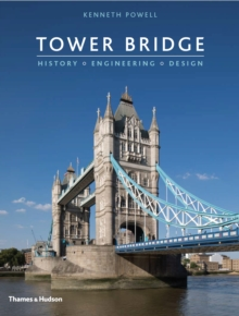 Tower Bridge : History * Engineering * Design, Hardback Book