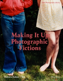 Making it Up: Photographic Fictions, Hardback Book