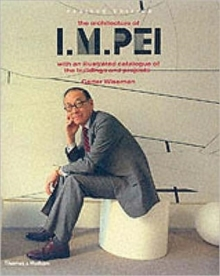 The Architecture of I.M. Pei : With an Illustrated Catalogue of the Buildings and Projects, Hardback Book