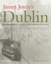 "James Joyce's Dublin : A Topographical Guide to the Dublin of ""Ulysses"", Hardback Book"