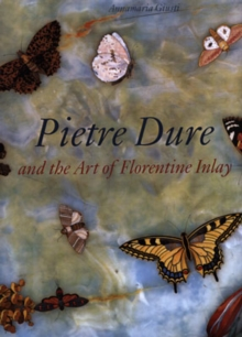 Pietre Dure and the Art of Florentine Inlay, Hardback Book