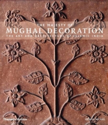 The Majesty of Mughal Decoration : The Art and Architecture of Islamic India, Hardback Book