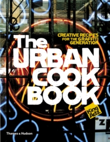 The Urban Cookbook : Creative Recipes for the Graffiti Generation, Hardback Book