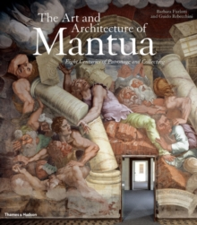 The Art and Architecture of Mantua : Eight Centuries of Patronage and Collecting, Hardback Book