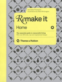 Remake It: Home - Essential Guide to Resourceful Living, Hardback Book
