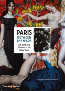 Paris Between the Wars: Art, Style and Glamour in the CrazyYears, Hardback Book