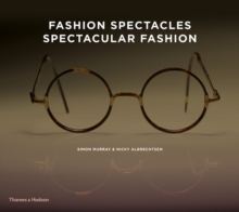 Fashion Spectacles, Spectacular Fashion : Eyewear Styles and Shapes from Vintage to 2020, Hardback Book