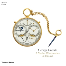 George Daniels : A Master Watchmaker & His Art, Hardback Book
