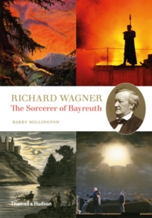 Richard Wagner : The Sorcerer of Bayreuth, Hardback Book