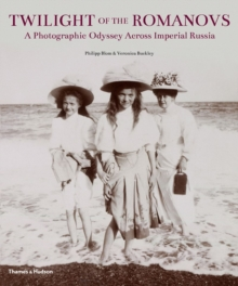 Twilight of the Romanovs : A Photographic Odyssey Across Imperial Russia, Hardback Book