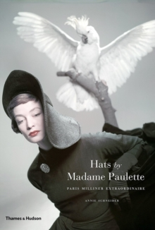 Hats by Madame Paulette : Paris Milliner Extraordinaire, Hardback Book
