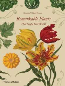 Remarkable Plants That Shape Our World, Hardback Book