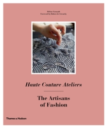 Haute Couture Ateliers : The Artisans of Fashion, Hardback Book