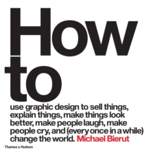 How to use graphic design to sell things, explain things, make things look better, make people laugh, make people cry, and (every once in a while) change the world, Hardback Book
