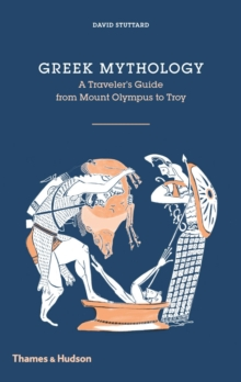 Greek Mythology : A Traveller's Guide from Mount Olympus to Troy, Hardback Book