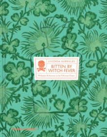 Bitten By Witch Fever : Wallpaper & Arsenic in the Victorian Home, Hardback Book