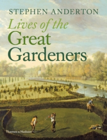 Lives of the Great Gardeners, Hardback Book