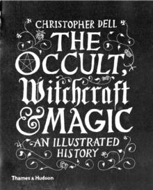The Occult, Witchcraft & Magic : An Illustrated History, Hardback Book