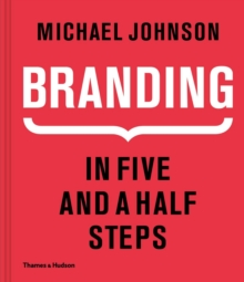 Branding: In Five and a Half Steps : The Definitive Guide to Creating Brand Identity in Five and a Half StepsThe Definitive Guide to the Strategy and Design of Brand Identities in Five and a Half Step, Hardback Book