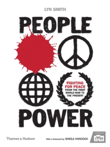 People Power: Fighting for Peace from the First World War to the Present : Fighting for Peace from the First World War to the Present, Hardback Book