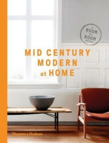 Mid-Century Modern at Home : A Room-by-Room Guide, Paperback Book