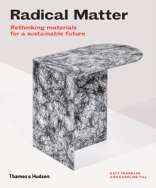 Radical Matter : Rethinking Materials for a Sustainable Future, Hardback Book