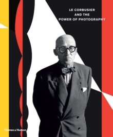 Le Corbusier and the Power of Photography, Hardback Book