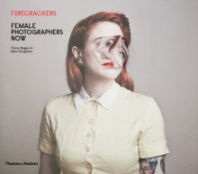 Firecrackers: Female Photographers Now, Hardback Book