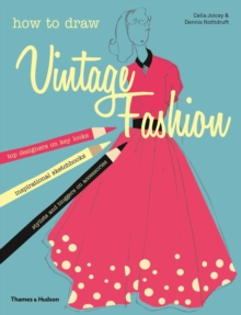 How to Draw Vintage Fashion : Tips from Top Fashion Designers, Paperback Book
