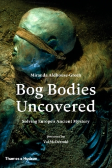 Bog Bodies Uncovered : Solving Europe's Ancient Mystery, EPUB eBook