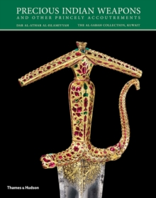 Precious Indian Weapons : And Other Princely Accoutrements, Hardback Book
