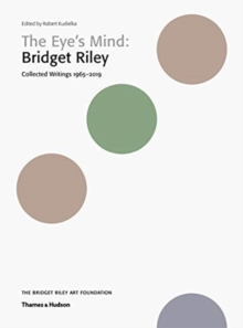 The Eye's Mind: Bridget Riley : Collected Writings 1965-2019, Paperback / softback Book