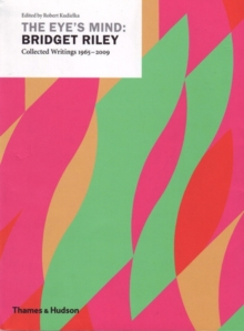 Eye's Mind: Bridget Riley - Collected Writings 1965-2009, Paperback Book