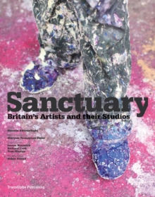 Sanctuary : Britain's Artists and Their Studios, Hardback Book