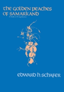 The Golden Peaches of Samarkand : A Study of T'ang Exotics, Paperback / softback Book