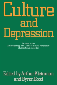 Culture and Depression : Studies in the Anthropology and Cross-Cultural Psychiatry of Affect and Disorder, Paperback Book