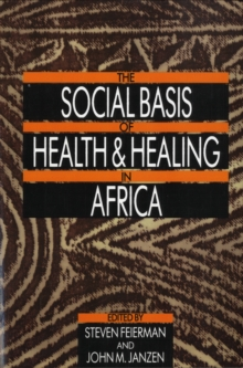 The Social Basis of Health and Healing in Africa, Paperback / softback Book